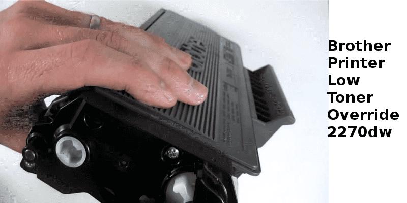 Brother Printer Low Toner Override 2270dw