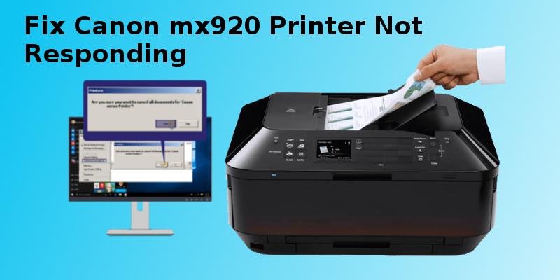 Canon mx920 Printer Not Responding