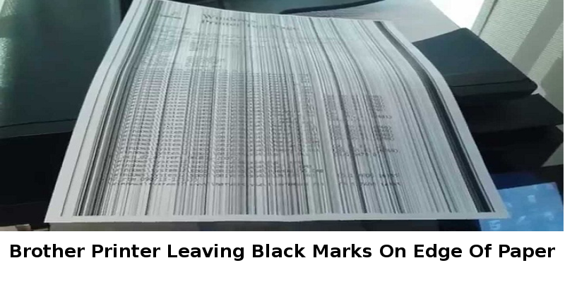 Brother Printer Leaving Black Marks On Edge Of Paper